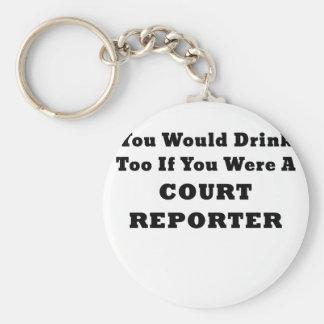 You Would Drink Too if you were a Court Reporter Key Ring