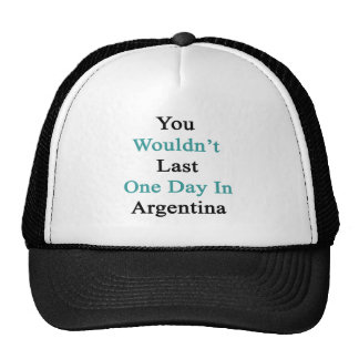 You Wouldn't Last One Day In Argentina Cap