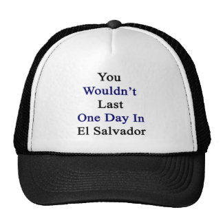 You Wouldn't Last One Day In El Salvador Mesh Hat
