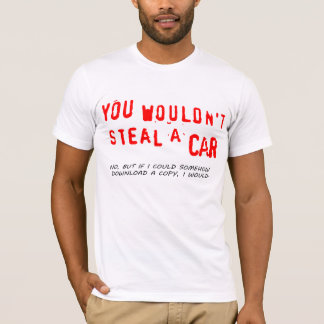 You Wouldn't Steal A Car T-Shirt