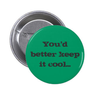 You'd better keep it cool... 6 cm round badge