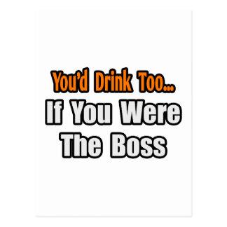 You'd Drink Too...Boss Postcard