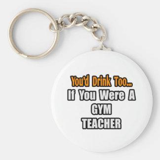You'd Drink Too...Gym Teacher Key Chain