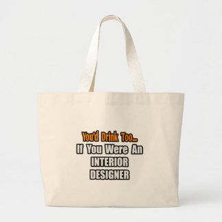 You'd Drink Too...Interior Designer Tote Bag
