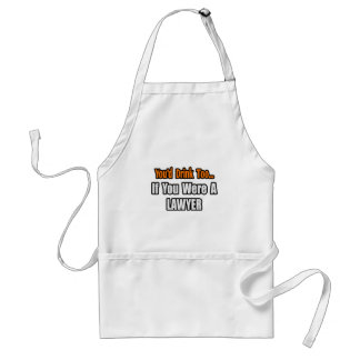 You'd Drink Too...Lawyer Standard Apron