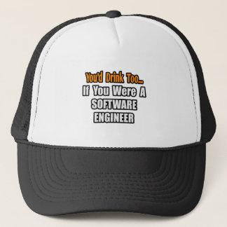 You'd Drink Too...Software Engineer Trucker Hat