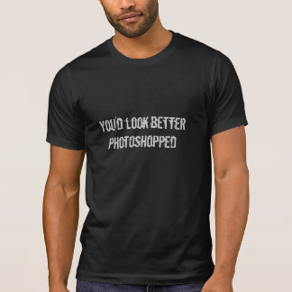 You'd Look Better Photoshopped (Men's) T-Shirt