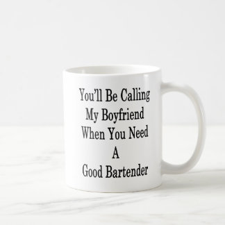 You'll Be Calling My Boyfriend When You Need A Goo Coffee Mug