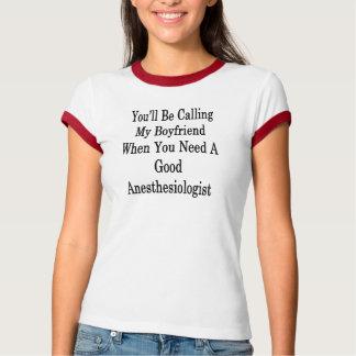 You'll Be Calling My Boyfriend When You Need A Goo T-Shirt