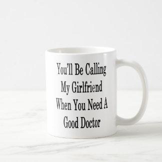 You'll Be Calling My Girlfriend When You Need A Go Coffee Mug