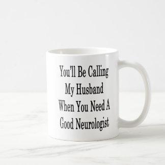 You'll Be Calling My Husband When You Need A Good Coffee Mug