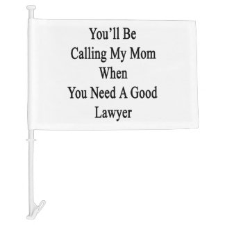 You'll Be Calling My Mom When You Need A Good Lawy Car Flag