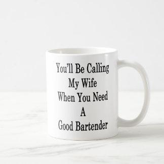 You'll Be Calling My Wife When You Need A Good Bar Coffee Mug