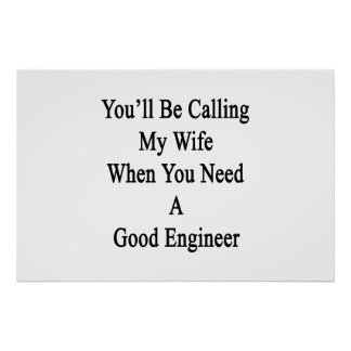 You'll Be Calling My Wife When You Need A Good Eng Poster