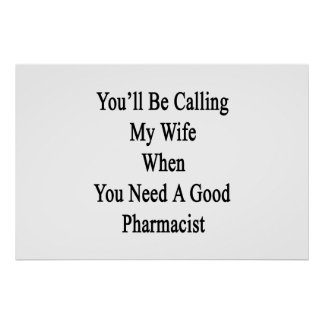 You'll Be Calling My Wife When You Need A Good Pha Poster
