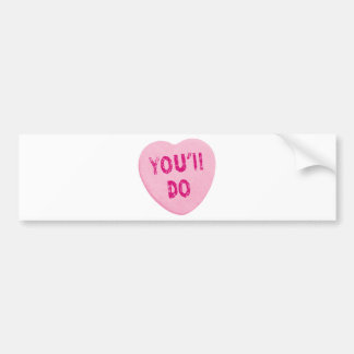 You'll Do Funny Valentine's Day Heart Candy Bumper Sticker