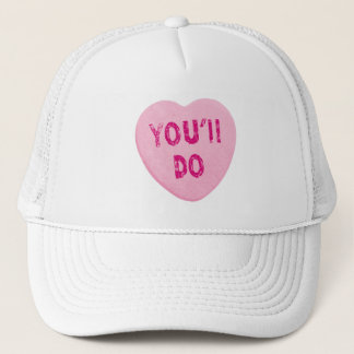 You'll Do Funny Valentine's Day Heart Candy Trucker Hat
