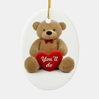 """""""You'll do"""" teddy bear heart Ceramic Oval Decoration"""