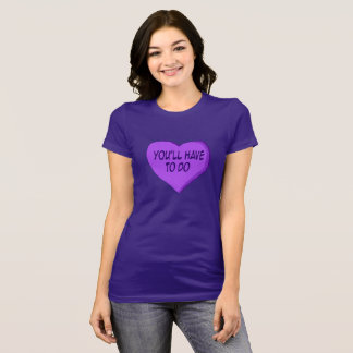 You'll Have To Do Candy Heart Shirt
