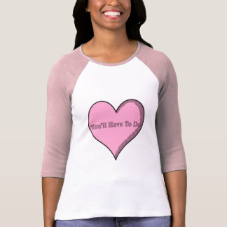 You'll Have To Do Pink Candy Heart Shirt