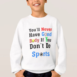 You'll Never Have Good Body If You Don't Do Sports Sweatshirt