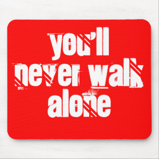 You'll Never Walk Alone Mouse Pad