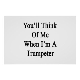 You'll Think Of Me When I'm A Trumpeter Poster