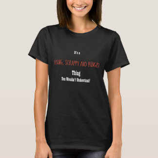 Young, Scrappy and Hungry Shirt