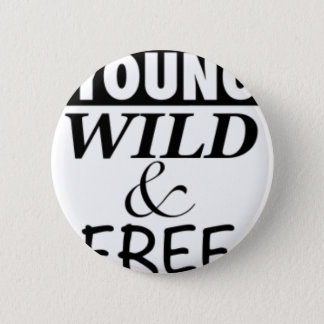 YOUNG WILD AND FREE 6 CM ROUND BADGE