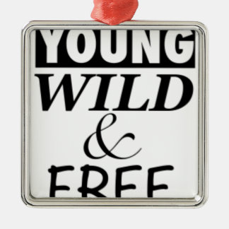 YOUNG WILD AND FREE METAL ORNAMENT