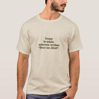 """""""Your an Idiot."""" T-Shirt"""