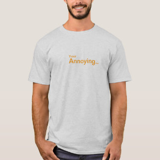 """""""Your Annoying"""" - T-Shirt (SMALL)"""