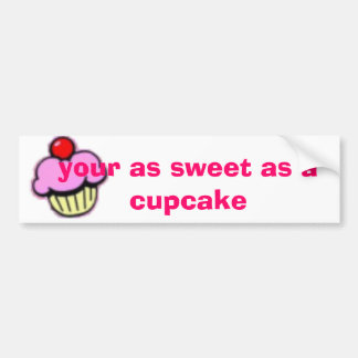 your as sweet as a cupcake bumper sticker