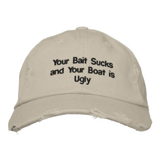 YOUR BAIT SUCKS AND YOUR BOAT IS UGLY EMBROIDERED HAT