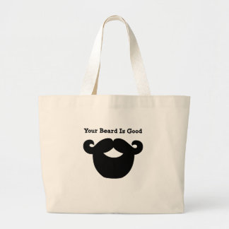 your beard is good large tote bag