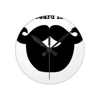 your beard is good round clock