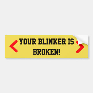 Your blinker is broken bumper sticker