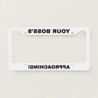 Your Boss is Approaching mirror funny Licence Plate Frame