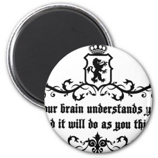 Your Brain Understands You Medieval quote Magnet