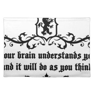 Your Brain Understands You Medieval quote Placemat