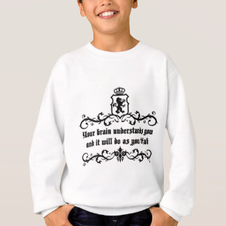 Your Brain Understands You Medieval quote Sweatshirt