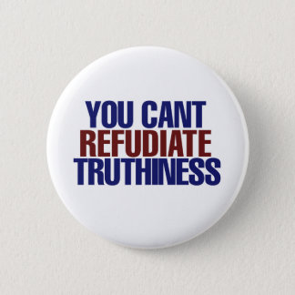 Your Can't refudiate truthiness 6 Cm Round Badge