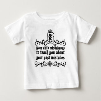 Your Child Misbehaves To Teach You Medieval quote Baby T-Shirt