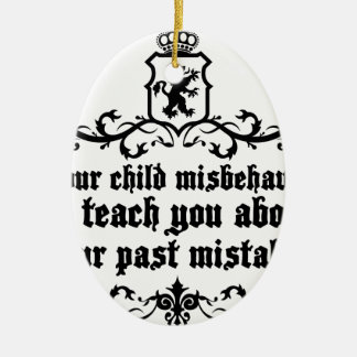 Your Child Misbehaves To Teach You Medieval quote Ceramic Oval Decoration