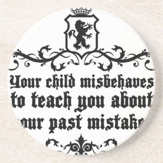 Your Child Misbehaves To Teach You Medieval quote Coaster