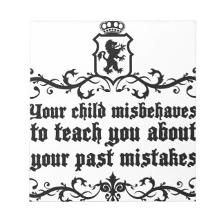 Your Child Misbehaves To Teach You Medieval quote Notepad