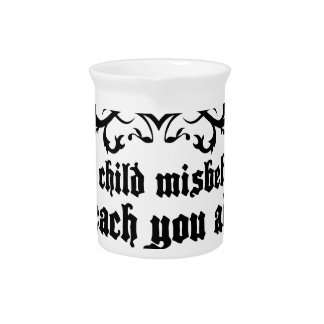Your Child Misbehaves To Teach You Medieval quote Pitcher