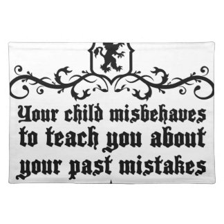Your Child Misbehaves To Teach You Medieval quote Placemat