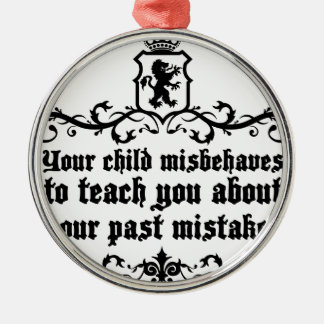 Your Child Misbehaves To Teach You Medieval quote Silver-Colored Round Decoration