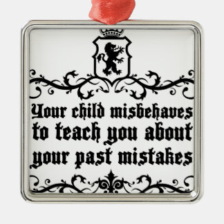 Your Child Misbehaves To Teach You Medieval quote Silver-Colored Square Decoration